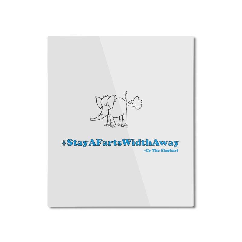 #StayAFartsWidthAway  Love Cy The ElephArt Home Mounted Aluminum Print by Cy The Elephart's phArtist Shop