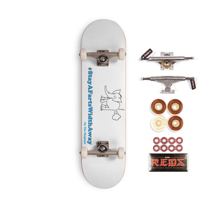#StayAFartsWidthAway  Love Cy The ElephArt Accessories Skateboard by Cy The Elephart's phArtist Shop