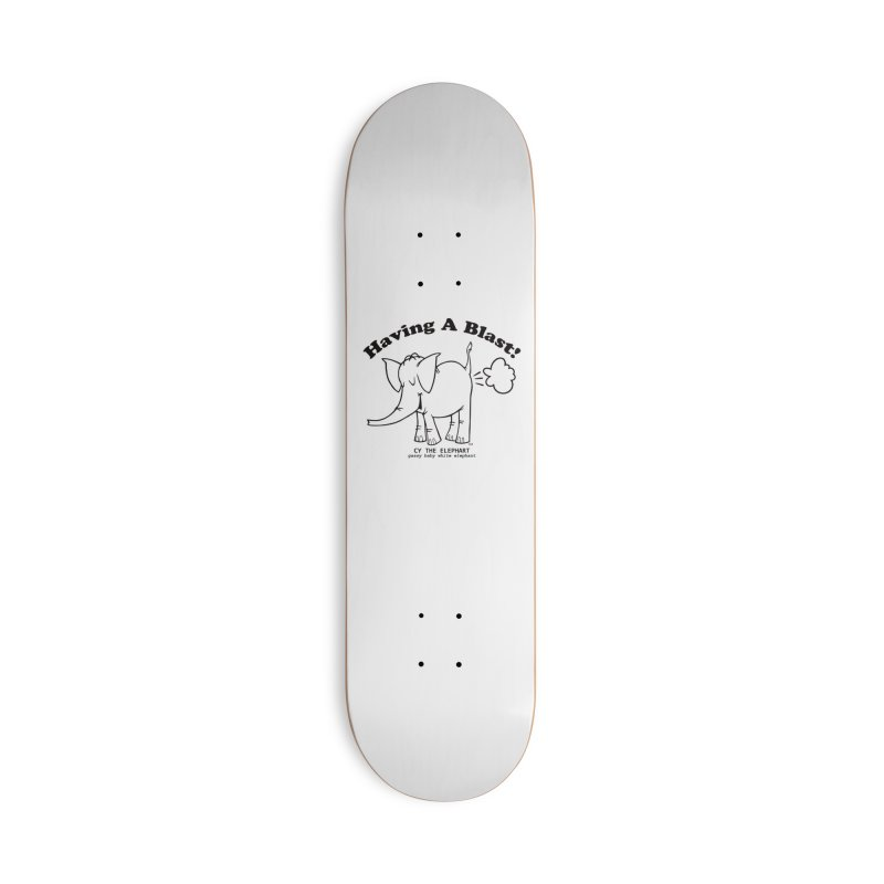 Having A Blast with Cy The Elephart Accessories Skateboard by Cy The Elephart's phArtist Shop