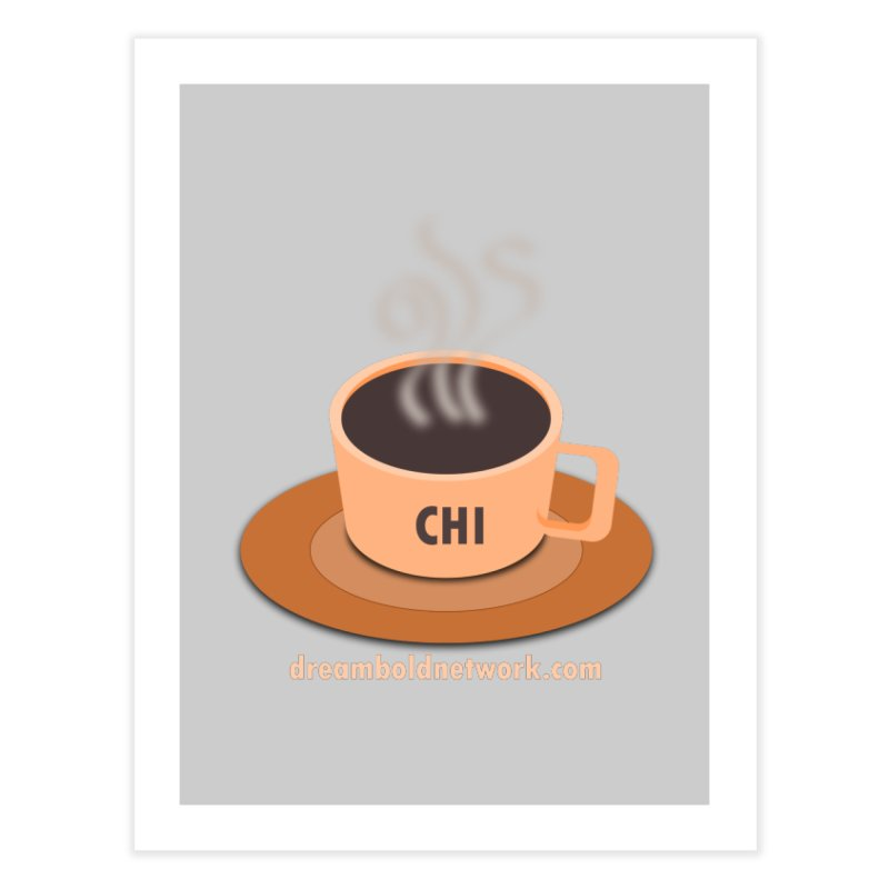 Cup of CHI Home Fine Art Print by Dream BOLD Network Shop