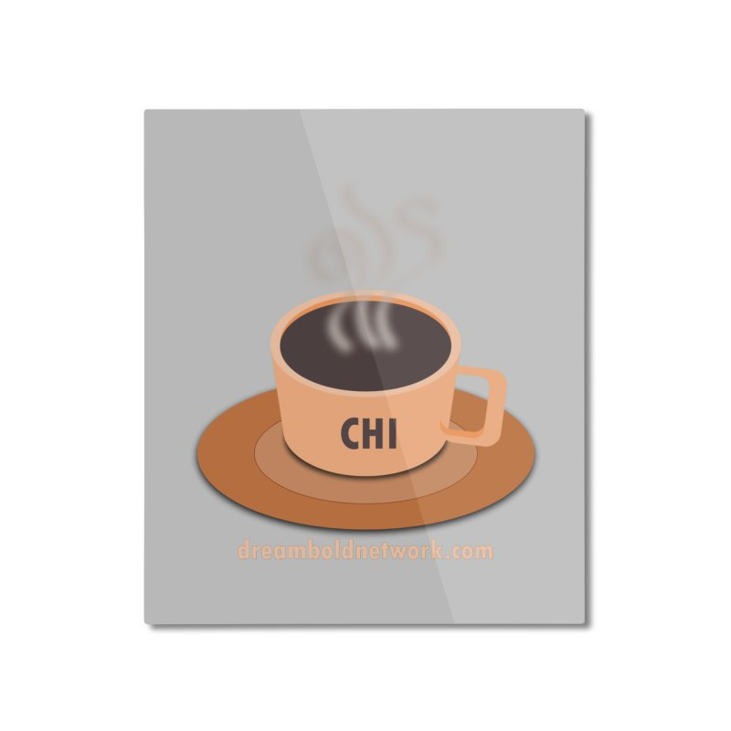 Cup of CHI Home Mounted Aluminum Print by Dream BOLD Network Shop