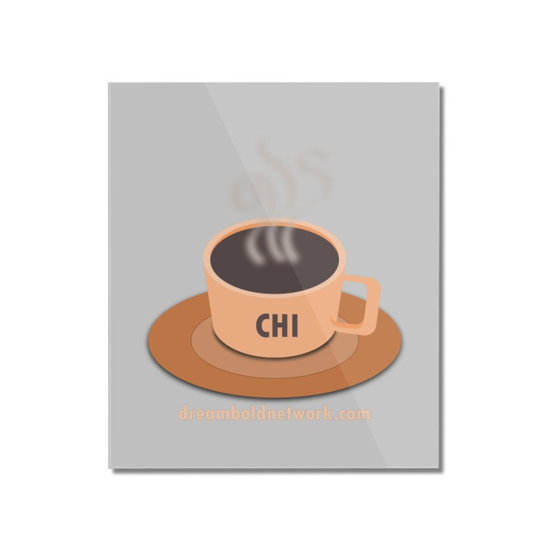Cup of CHI Home Mounted Acrylic Print by Dream BOLD Network Shop