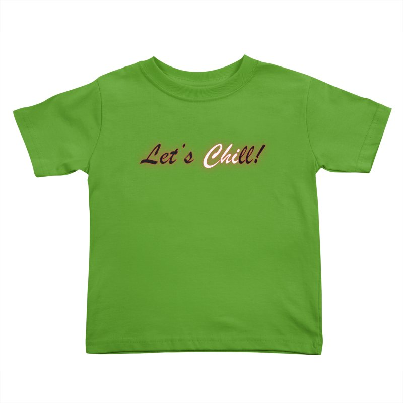 Let's Chill Kids Toddler T-Shirt by Dream BOLD Network Shop
