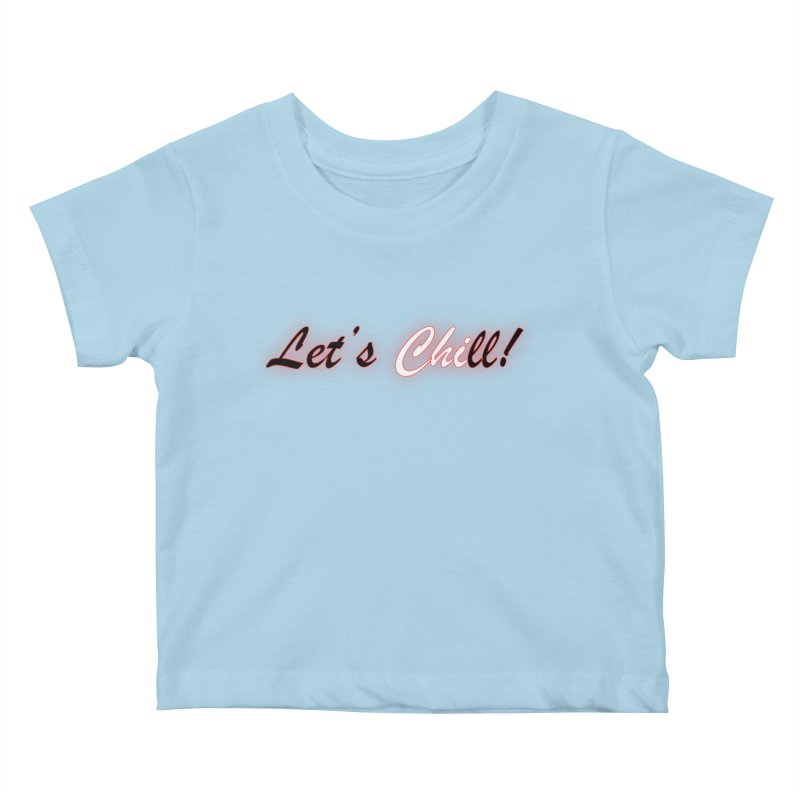 Let's Chill Kids Baby T-Shirt by Dream BOLD Network Shop