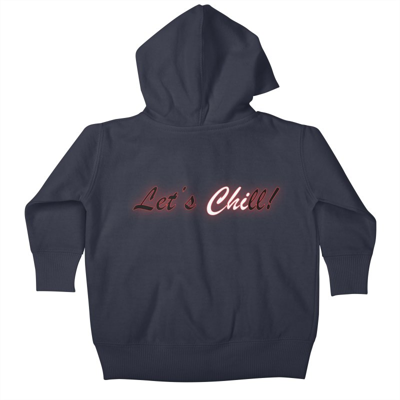 Let's Chill Kids Baby Zip-Up Hoody by Dream BOLD Network Shop
