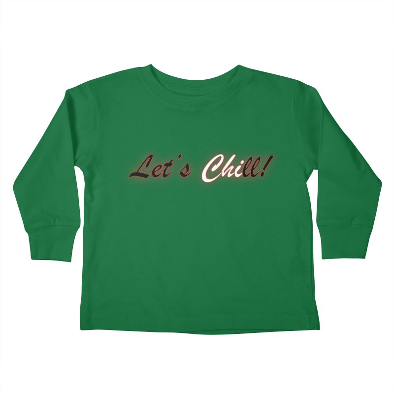 Let's Chill Kids Toddler Longsleeve T-Shirt by Dream BOLD Network Shop