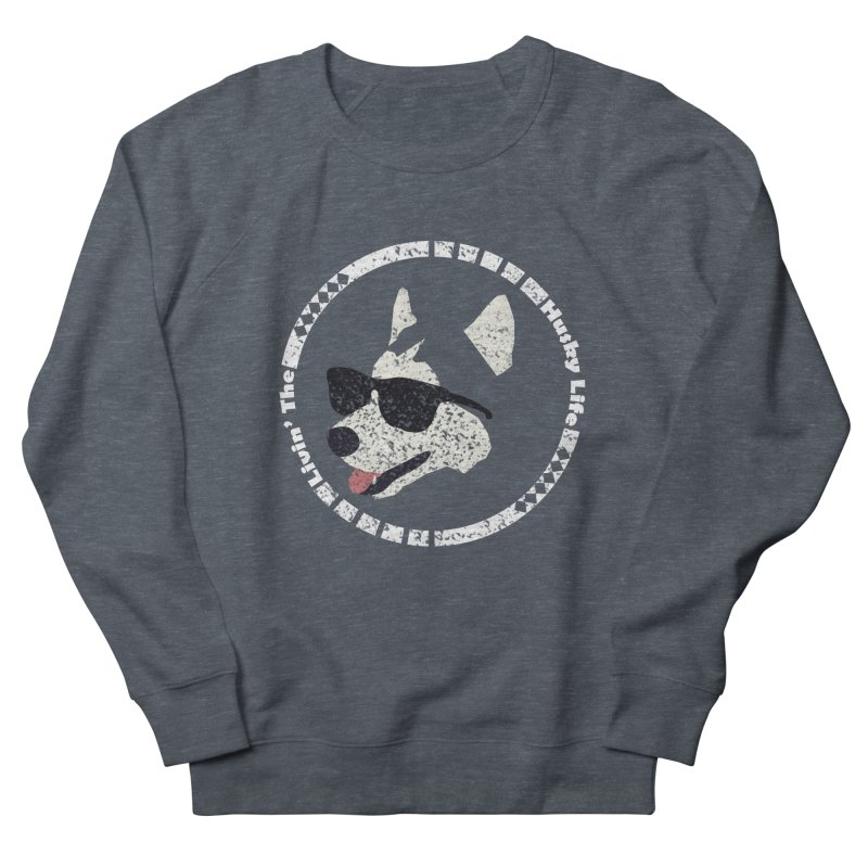 Livin' the husky life Women's Sweatshirt by DERG's Artist Shop
