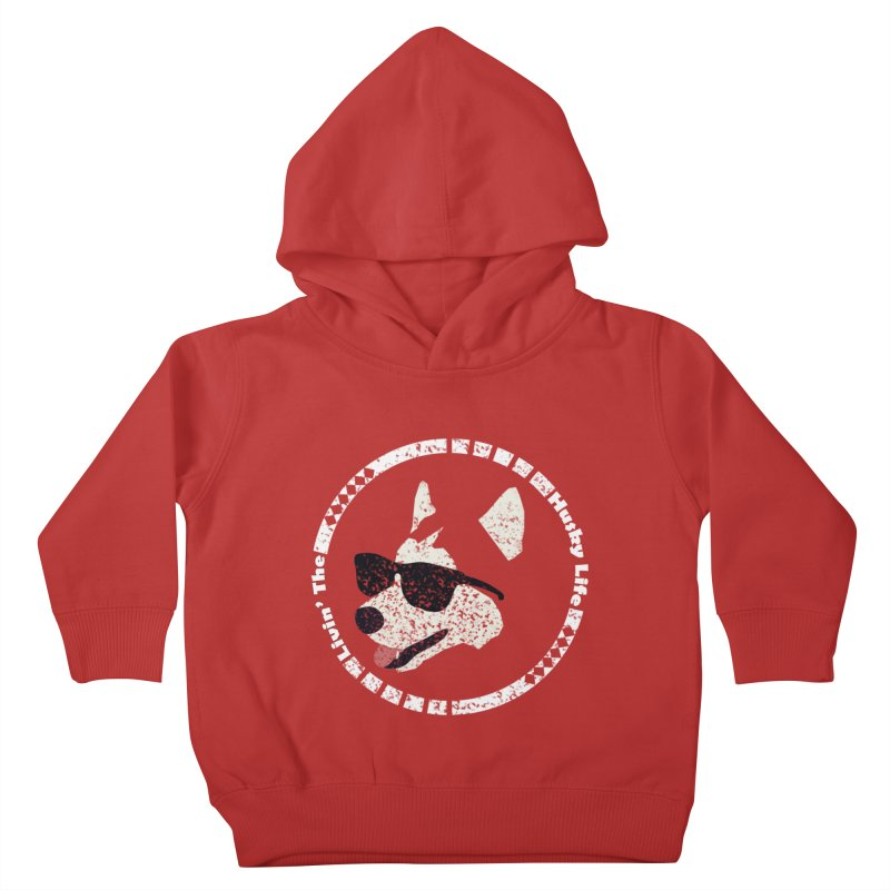 Livin' the husky life Kids Toddler Pullover Hoody by DERG's Artist Shop