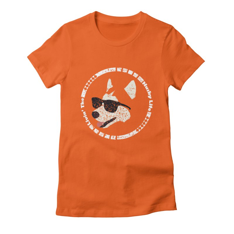 Livin' the husky life Women's Fitted T-Shirt by DERG's Artist Shop