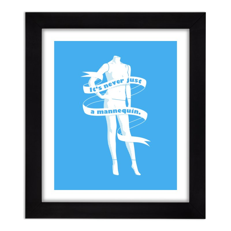 It's Never Just A Mannequin-White Home Framed Fine Art Print by DRACULAD Shop