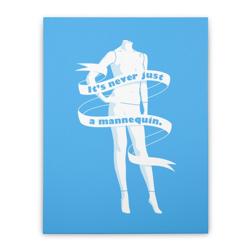 It's Never Just A Mannequin-White Home Stretched Canvas by DRACULAD Shop