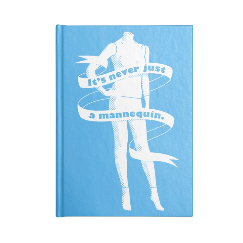 It's Never Just A Mannequin-White Accessories Blank Journal Notebook by DRACULAD Shop