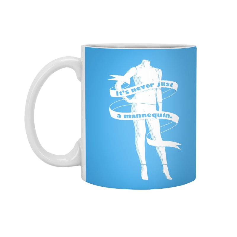 It's Never Just A Mannequin-White Accessories Standard Mug by DRACULAD Shop