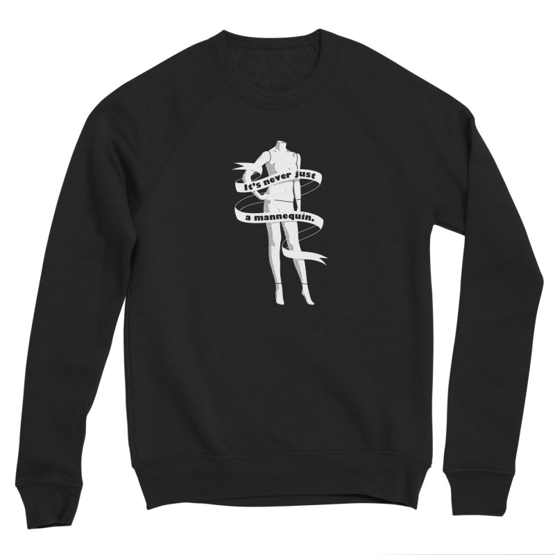 It's Never Just A Mannequin-White Women's Sponge Fleece Sweatshirt by DRACULAD Shop