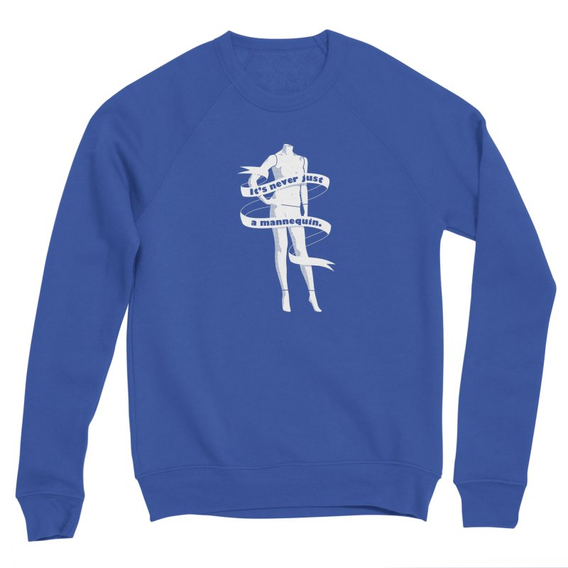 It's Never Just A Mannequin-White Women's Sweatshirt by DRACULAD Shop