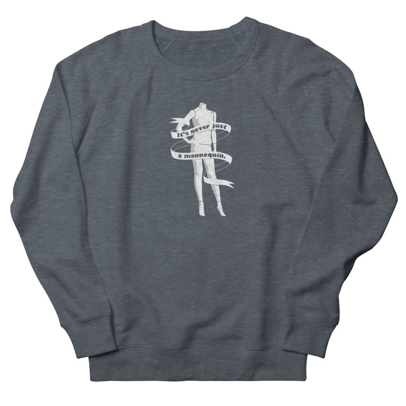 It's Never Just A Mannequin-White Women's French Terry Sweatshirt by DRACULAD Shop