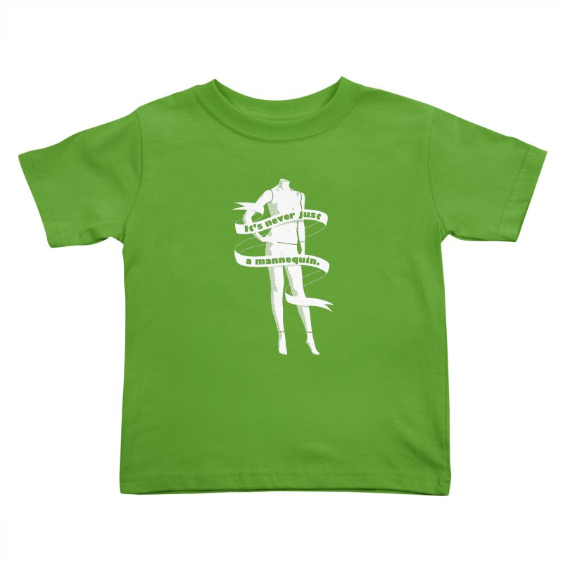 It's Never Just A Mannequin-White Kids Toddler T-Shirt by DRACULAD Shop