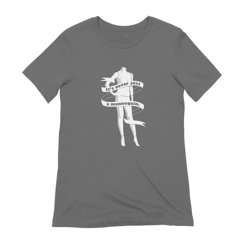 It's Never Just A Mannequin-White Women's T-Shirt by DRACULAD Shop