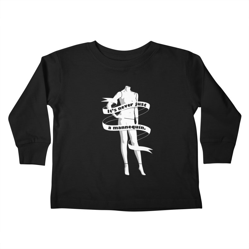 It's Never Just A Mannequin-White Kids Toddler Longsleeve T-Shirt by DRACULAD Shop
