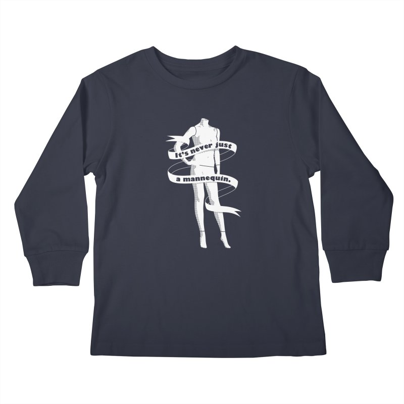 It's Never Just A Mannequin-White Kids Longsleeve T-Shirt by DRACULAD Shop
