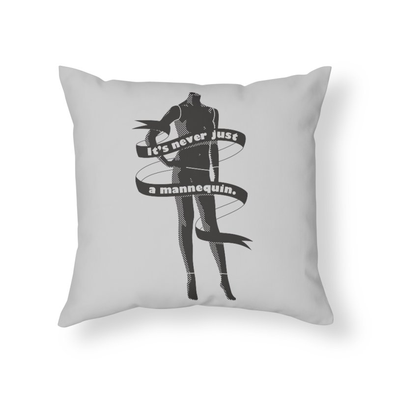 It's Never Just A Mannequin-Black Home Throw Pillow by DRACULAD Shop