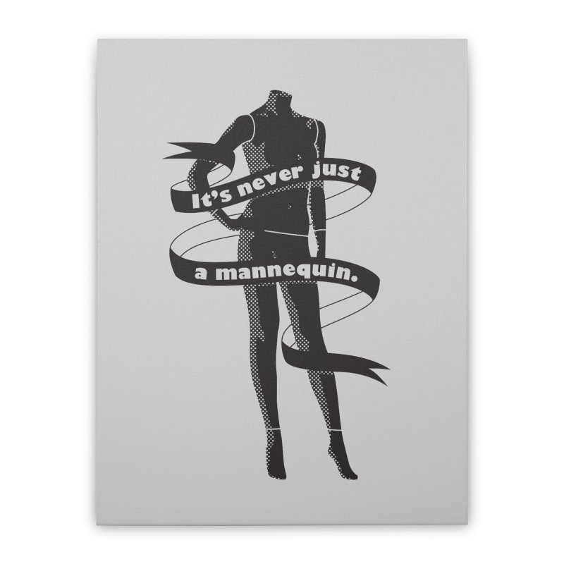 It's Never Just A Mannequin-Black Home Stretched Canvas by DRACULAD Shop