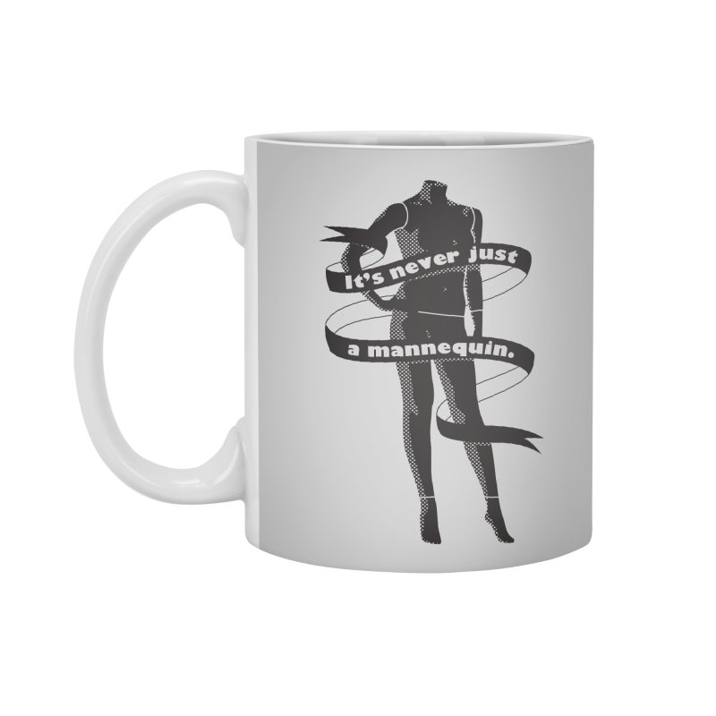 It's Never Just A Mannequin-Black Accessories Standard Mug by DRACULAD Shop