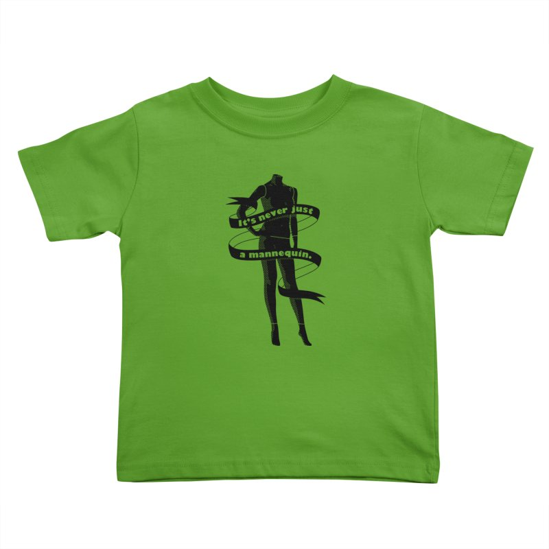 It's Never Just A Mannequin-Black Kids Toddler T-Shirt by DRACULAD Shop