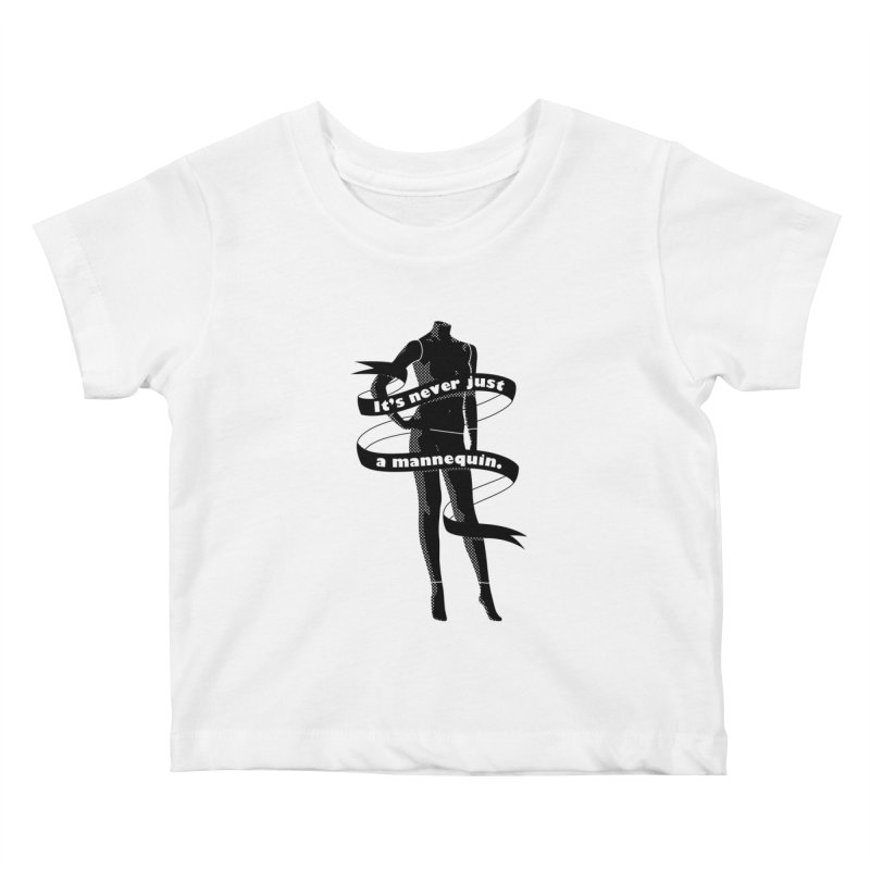 It's Never Just A Mannequin-Black Kids Baby T-Shirt by DRACULAD Shop