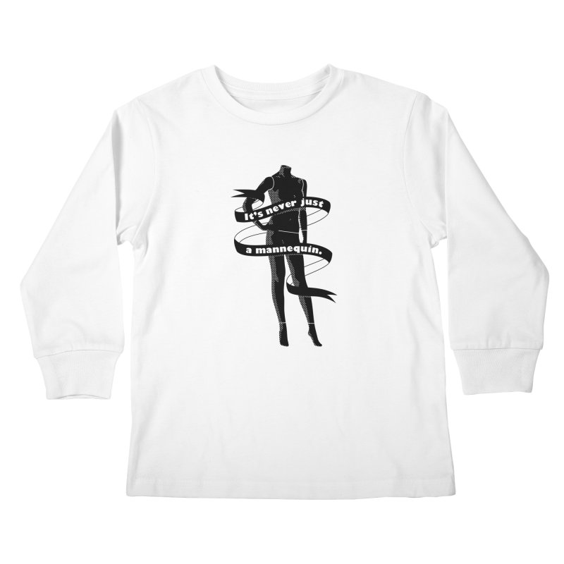 It's Never Just A Mannequin-Black Kids Longsleeve T-Shirt by DRACULAD Shop