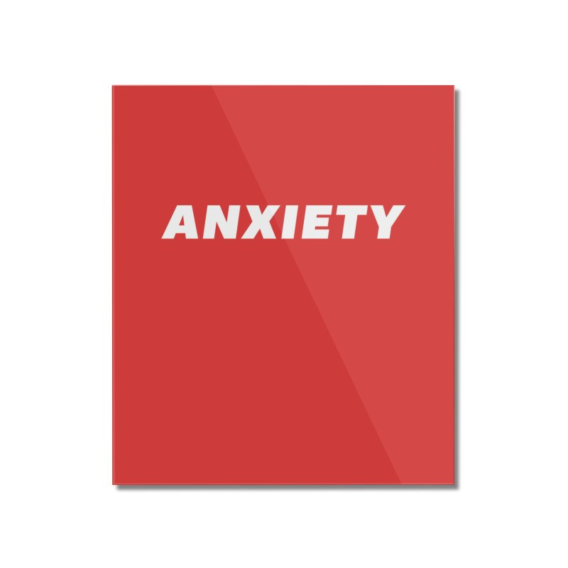 ANXIETY Home Mounted Acrylic Print by DRACULAD Shop
