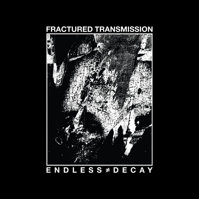 Fractured Transmission - Endless Decay by DTHXCMP