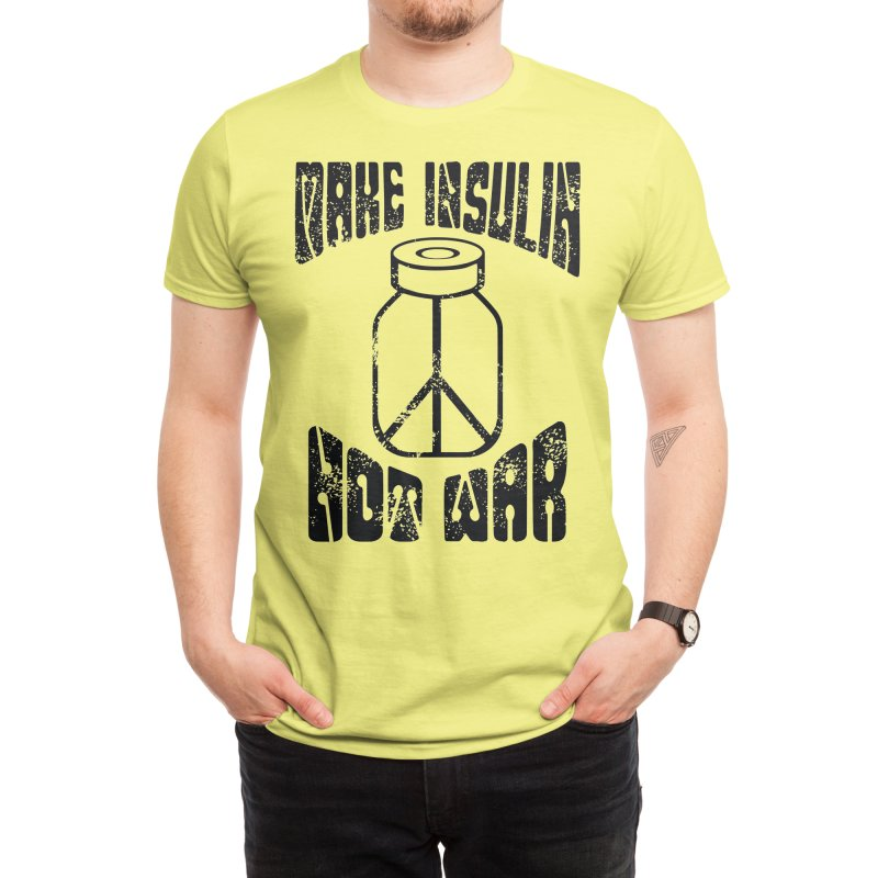 Make Insulin Not War! Men's T-Shirt by DYF Merchandise