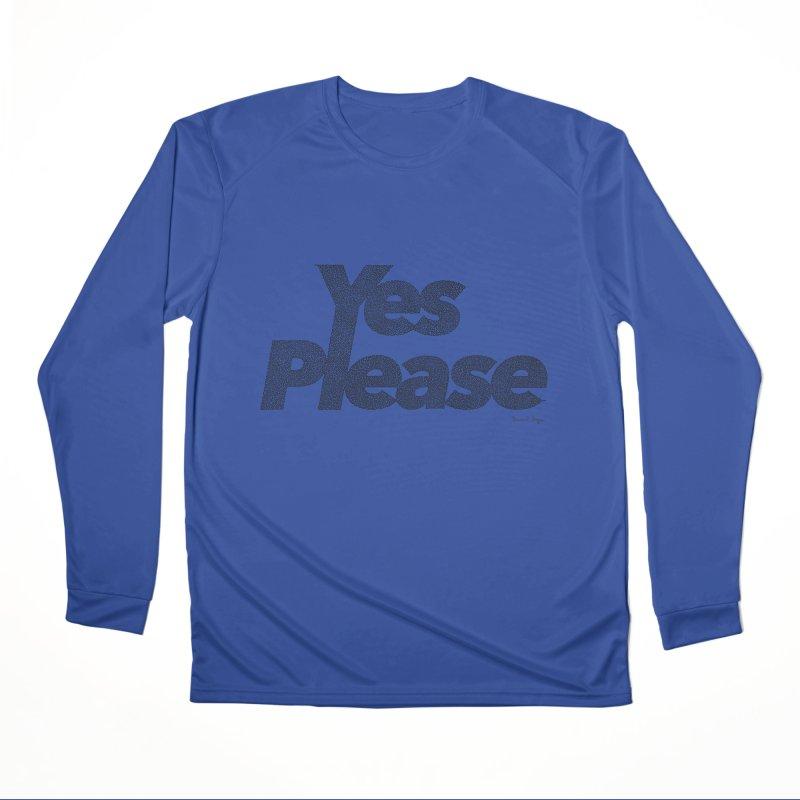 Yes Please Women's Performance Unisex Longsleeve T-Shirt by Daniel Dugan's Artist Shop