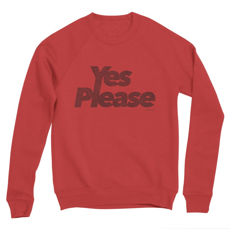 Yes Please Women's Sponge Fleece Sweatshirt by Daniel Dugan's Artist Shop