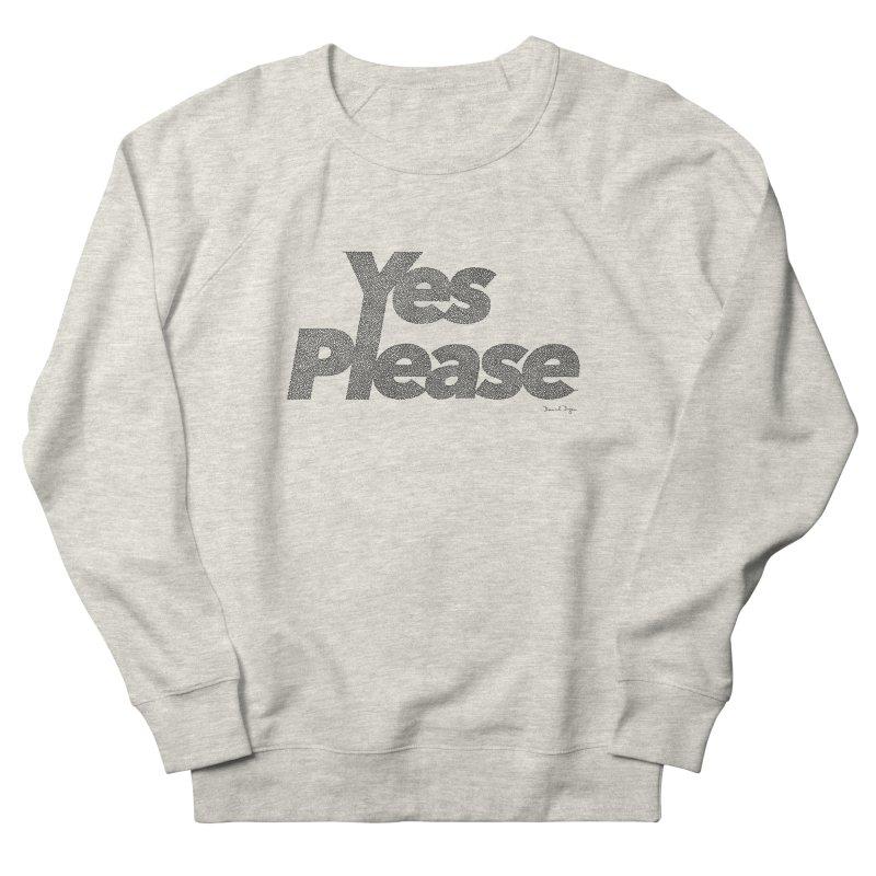 Yes Please Women's French Terry Sweatshirt by Daniel Dugan's Artist Shop