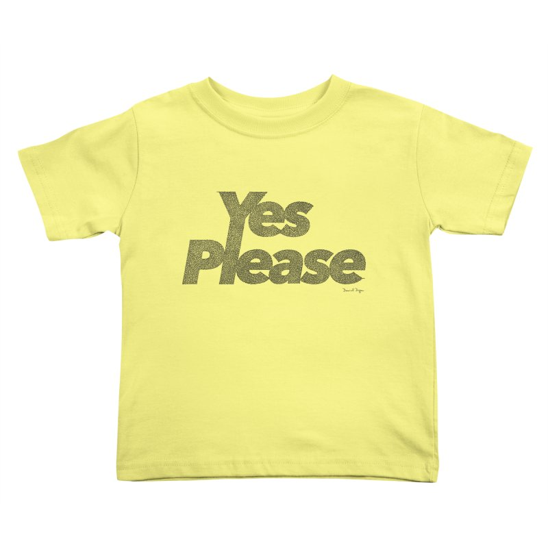 Yes Please Kids Toddler T-Shirt by Daniel Dugan's Artist Shop