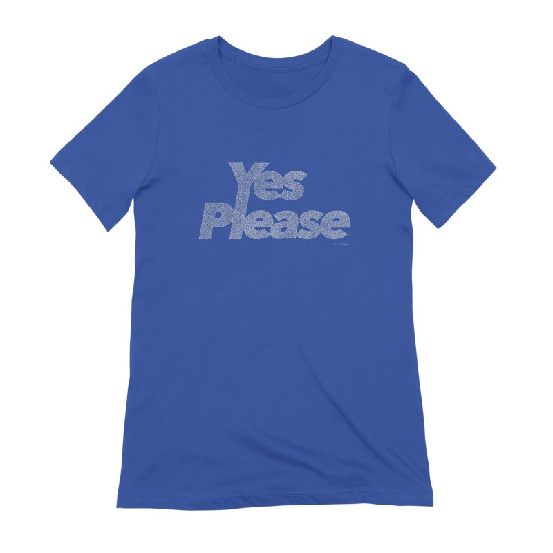 Yes Please (For Dark Background) Women's Extra Soft T-Shirt by Daniel Dugan's Artist Shop