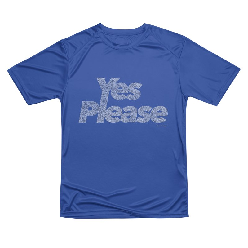 Yes Please (For Dark Background) Women's Performance Unisex T-Shirt by Daniel Dugan's Artist Shop
