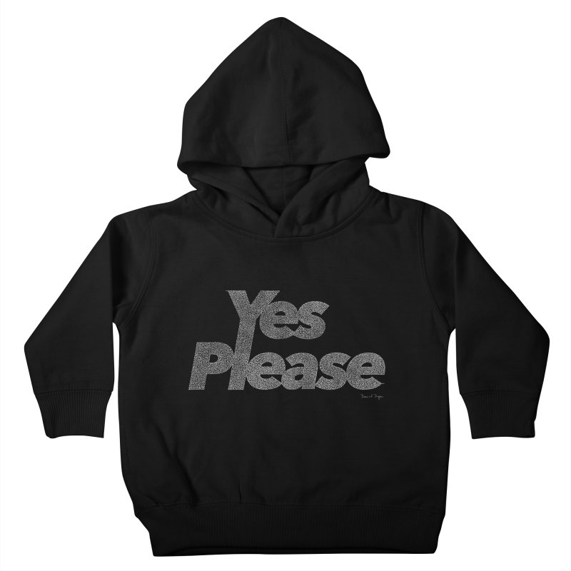 Yes Please (For Dark Background) Kids Toddler Pullover Hoody by Daniel Dugan's Artist Shop