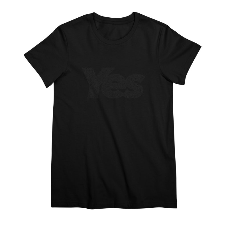 Yes (Black) - Multiple Colors + 40 Other Products Women's Premium T-Shirt by Daniel Dugan's Artist Shop