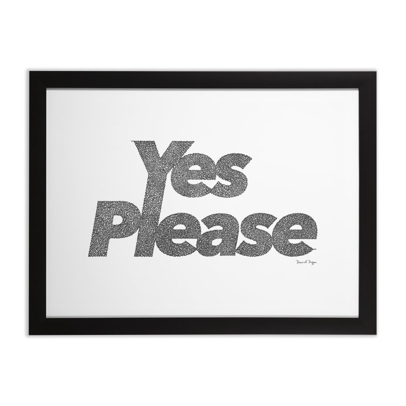 Yes Please (Black) - Multiple Colors + 40 Other Products Home Framed Fine Art Print by Daniel Dugan's Artist Shop