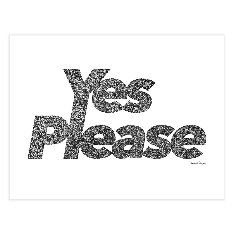 Yes Please (Black) - Multiple Colors + 40 Other Products Home Fine Art Print by Daniel Dugan's Artist Shop