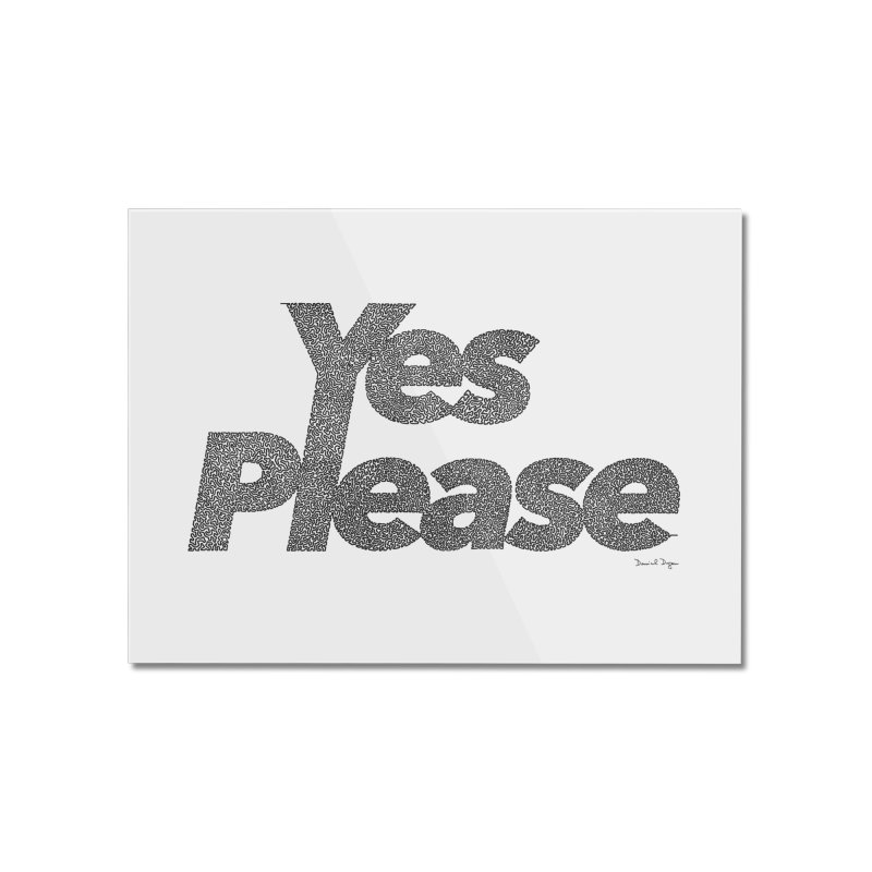 Yes Please (Black) - Multiple Colors + 40 Other Products Home Mounted Acrylic Print by Daniel Dugan's Artist Shop