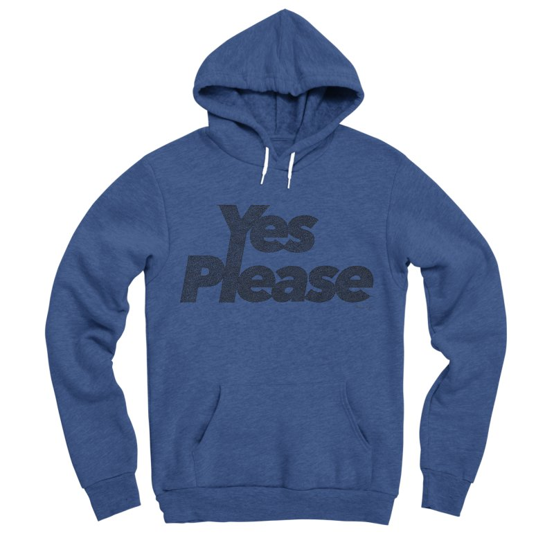 Yes Please (Black) - Multiple Colors + 40 Other Products Men's Sponge Fleece Pullover Hoody by Daniel Dugan's Artist Shop