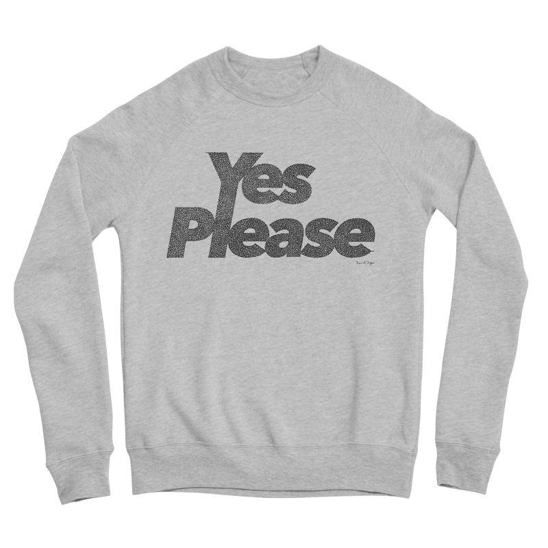 Yes Please (Black) - Multiple Colors + 40 Other Products Men's Sweatshirt by Daniel Dugan's Artist Shop
