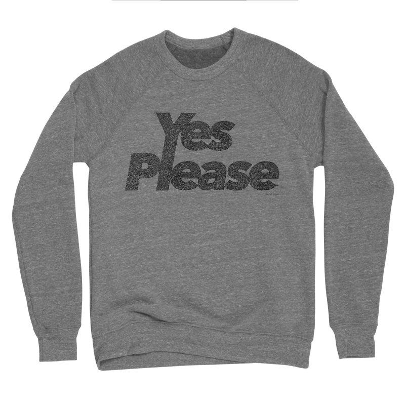Yes Please (Black) - Multiple Colors + 40 Other Products Men's Sponge Fleece Sweatshirt by Daniel Dugan's Artist Shop