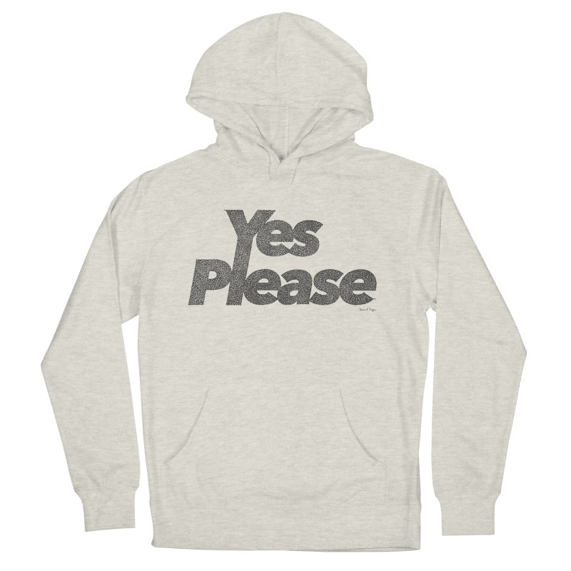 Yes Please (Black) - Multiple Colors + 40 Other Products Women's French Terry Pullover Hoody by Daniel Dugan's Artist Shop