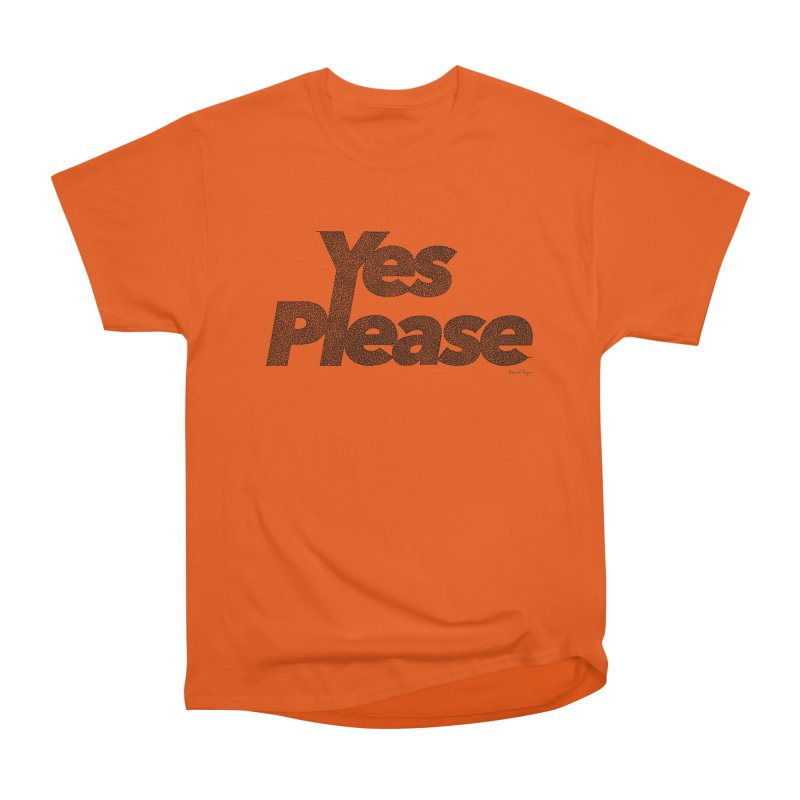 Yes Please (Black) - Multiple Colors + 40 Other Products Women's Heavyweight Unisex T-Shirt by Daniel Dugan's Artist Shop
