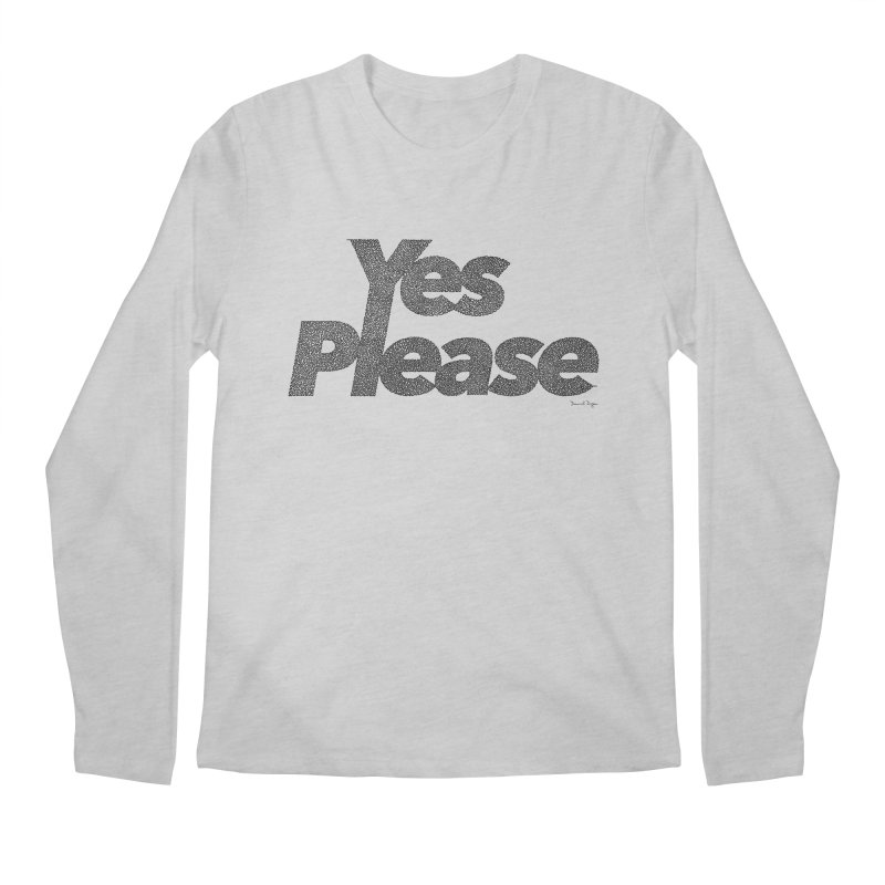 Yes Please (Black) - Multiple Colors + 40 Other Products Men's Regular Longsleeve T-Shirt by Daniel Dugan's Artist Shop